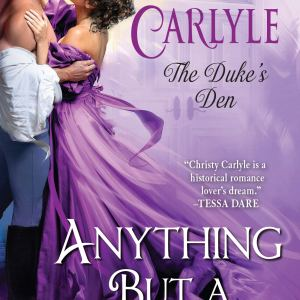 Anything But a Duke by Christy Carlyle | ARC Review