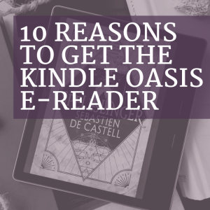 10 Reasons to Get the Kindle Oasis E-Reader | Product Review