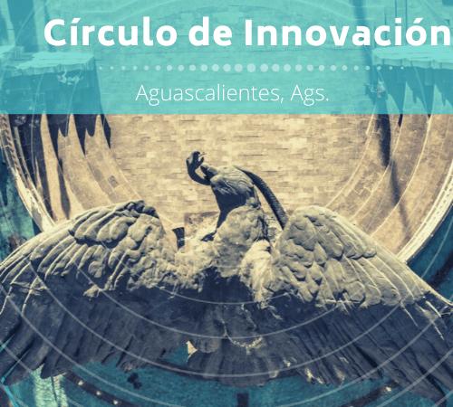 Círculo de Innovación Aguascalientes - Aguascalientes