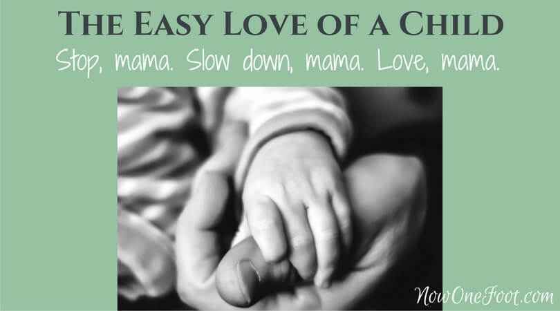 The easy love of a child - Now One Foot