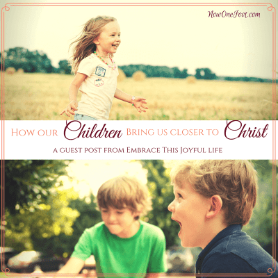 Guest Post: How our children bring us closer to Christ