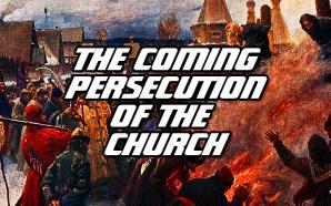 coming-persecution-christian-church-tribulation-before-pretribulation-rapture-end-times