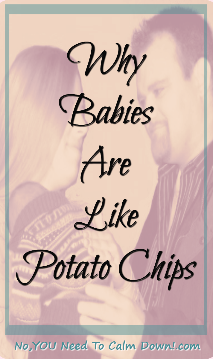 Sometimes you have to have just one more - potato chips or babies.