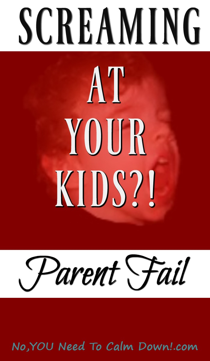 Is it okay to yell at your kids? If you're a screamer, it might be your biggest parenting fail.