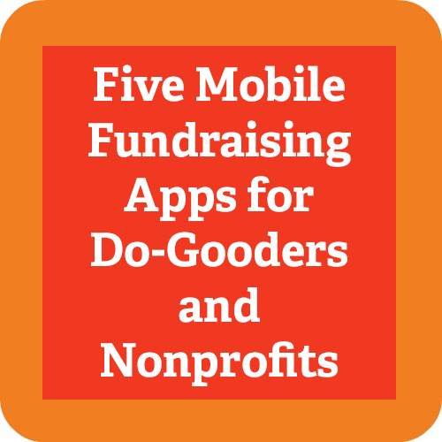 5 Mobile Fundraising Apps for Do-Gooders and Nonprofits