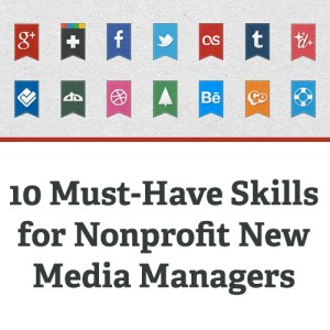 10 Must Have Skills for Nonprofit New Media Managers Square