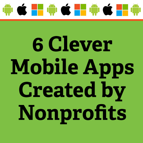 6 Clever Mobile Apps Created by Nonprofits
