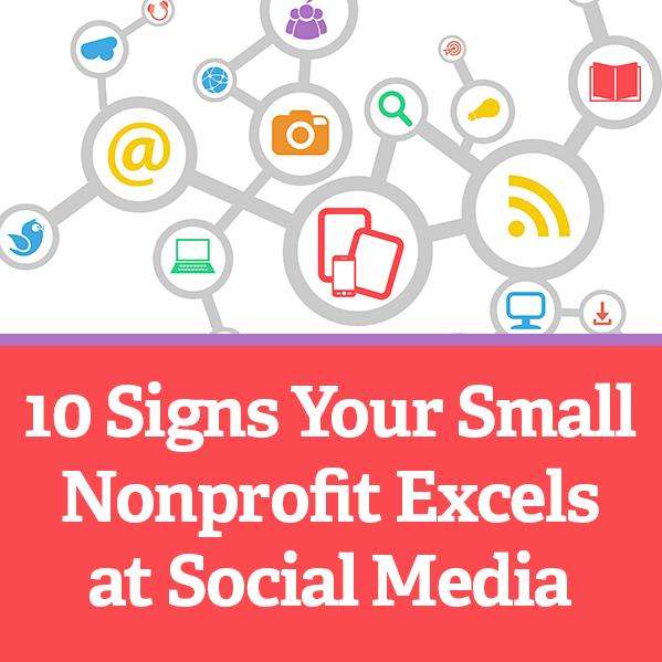 10 Signs Your Small Nonprofit Excels at Social Media via @nonprofitorgs
