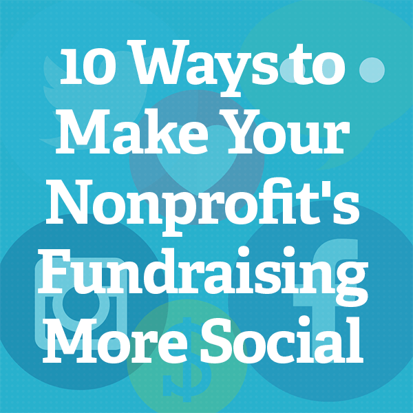 10 Ways to Make Your Nonprofit's Fundraising More Social