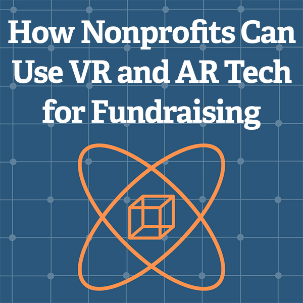 How Nonprofits Can Use VR and AR Tech for Fundraising
