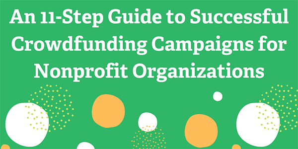An 11-Step Guide to Successful Crowdfunding Campaigns for Nonprofit Organizations