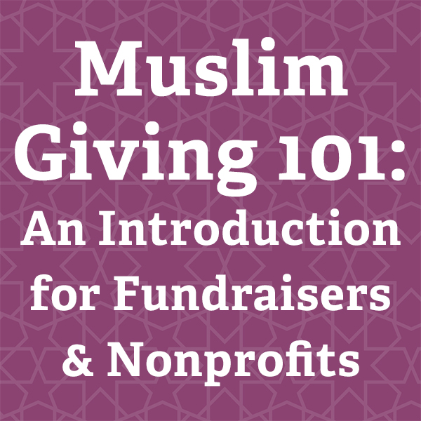 Muslim Giving 101: An Introduction for Fundraisers & Nonprofits
