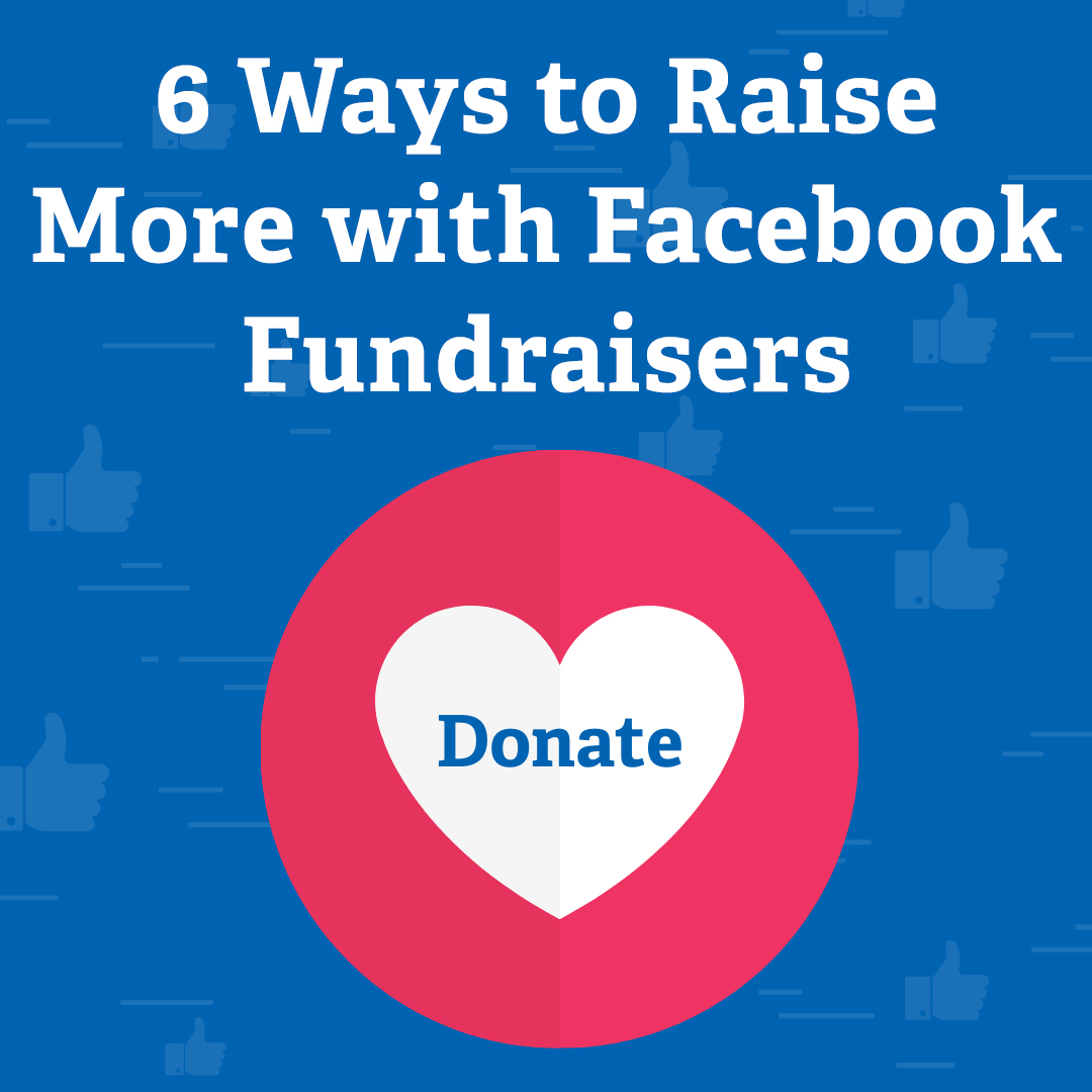 6 Ways to Raise More with Facebook Fundraisers
