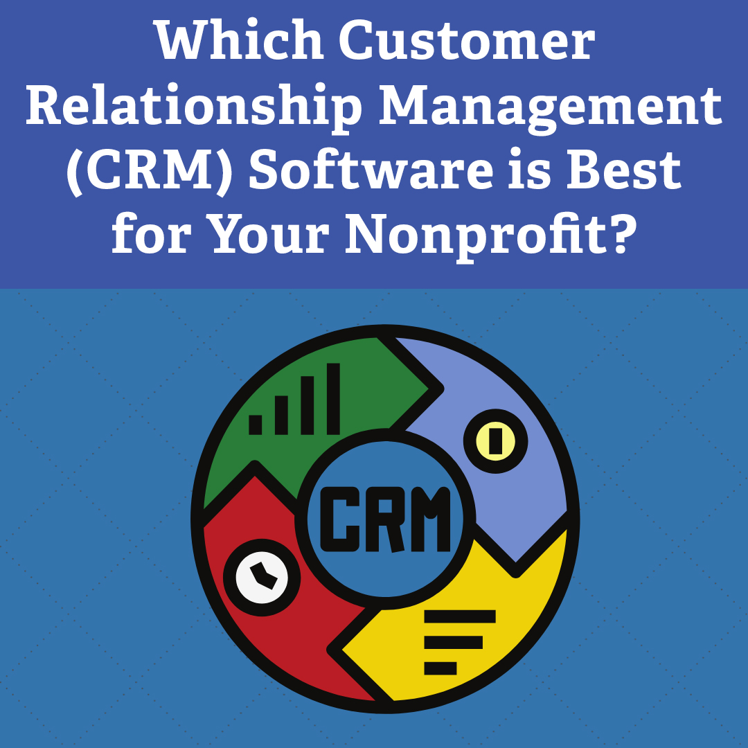 Which Customer Relationship Management (CRM) Software is Best for Your Nonprofit?