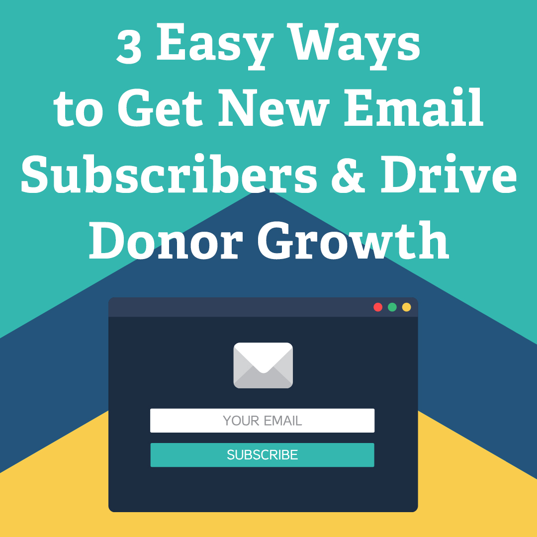 3 Easy Ways to Get New Email Subscribers and Drive Donor Growth