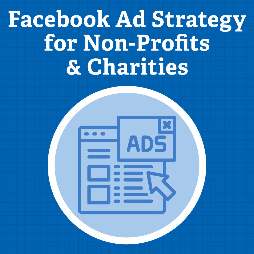 Facebook Ad Strategy for Non-Profits & Charities: 9 Things to Understand and Test
