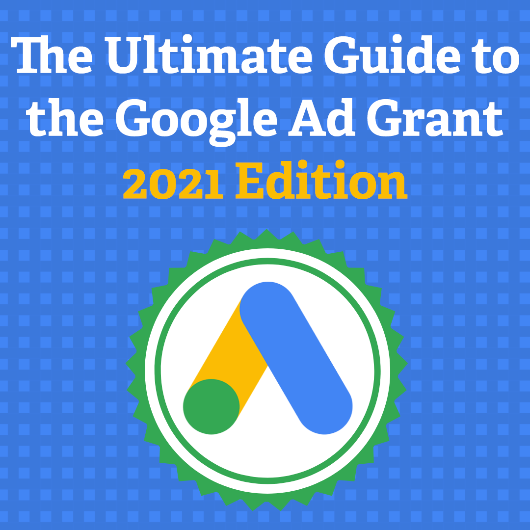 The Ultimate Guide to the Google Ad Grant: 2021 Edition via @nonprofitorgs