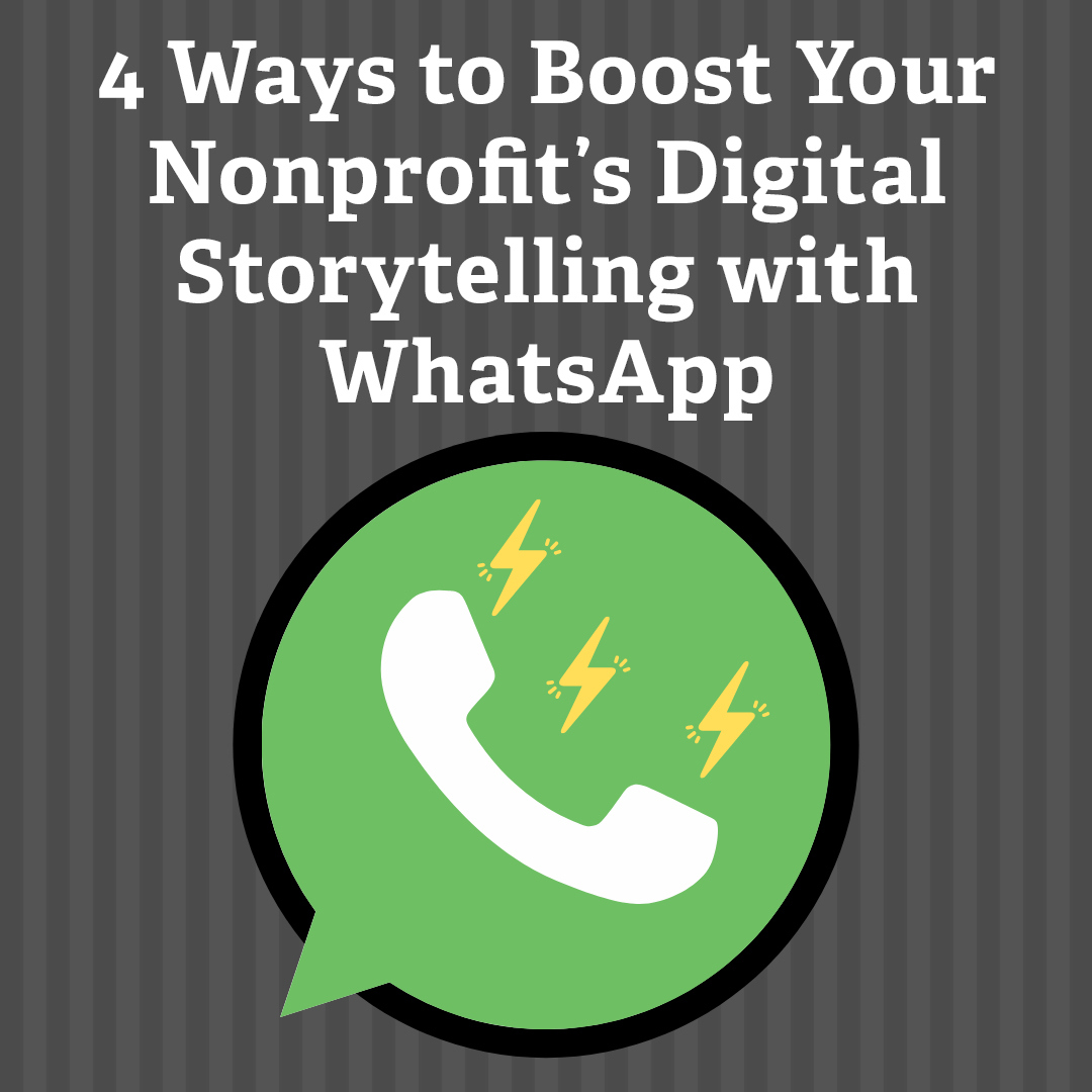 4 Ways to Boost Your Nonprofit's Digital Storytelling with WhatsApp