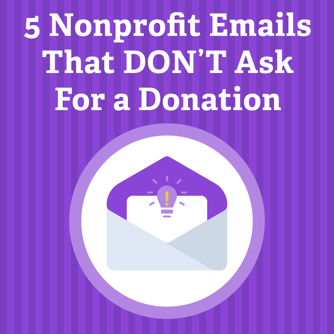 5 Nonprofit Emails That DON'T Ask For a Donation