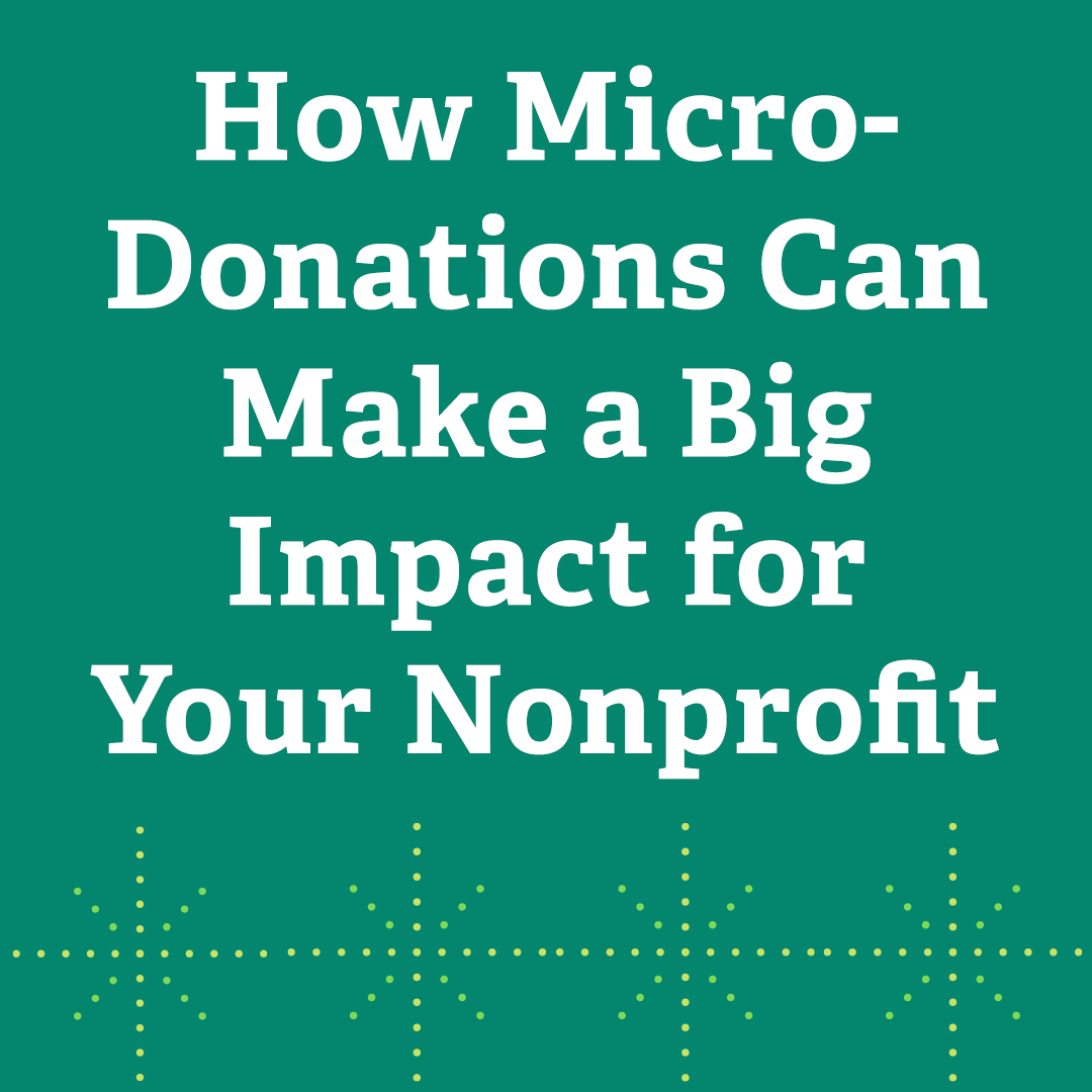 How Micro-Donations Can Make a Big Impact for Your Nonprofit