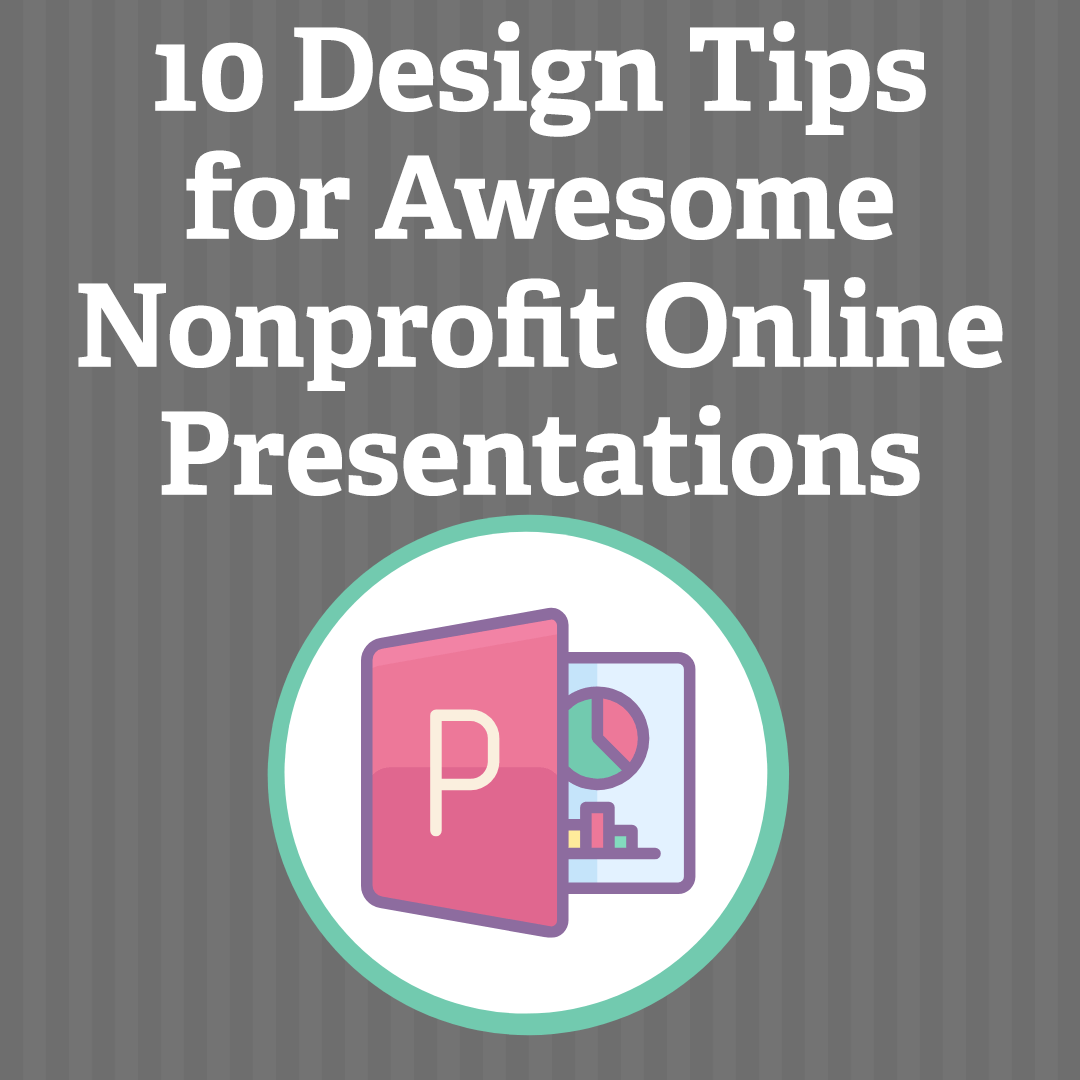 10 Design Tips for Awesome Nonprofit Online Presentations