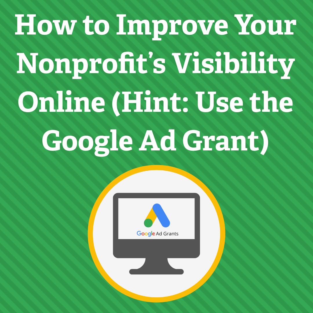 How to Improve Your Nonprofit's Visibility Online (Hint: Use the Google Ad Grant)
