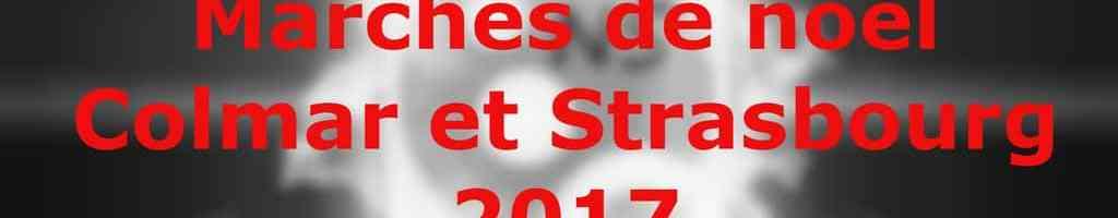 Les marchés de noël de Colmar et Strasbourg