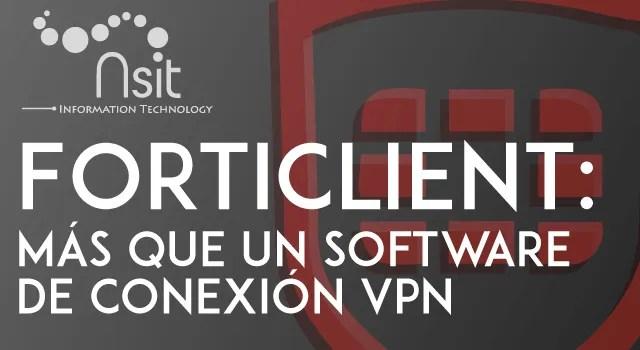 Forticlient más que un sofrware de conexión VPN - Nsit