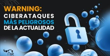 ciberataques más peligrosos en la actualidad