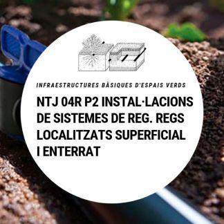 NTJ 04R P2 Instal·lacions de sistemes de reg. Regs localitzats superficial i enterrat