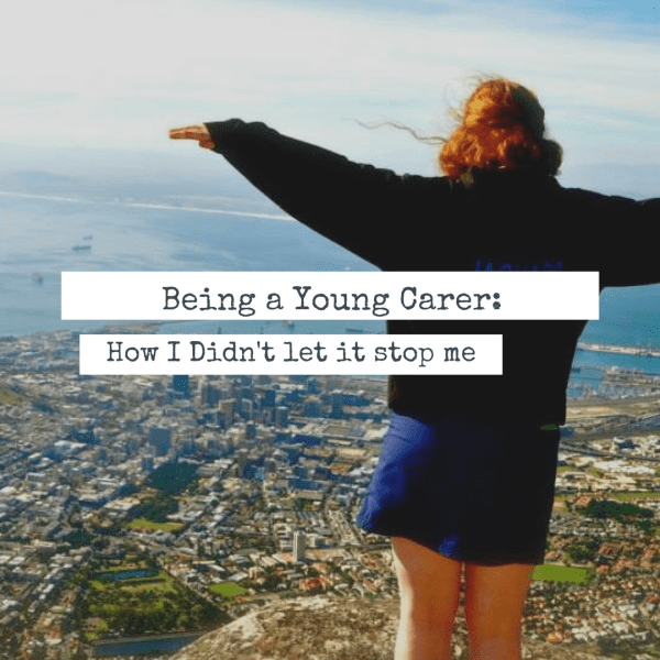 Being A Young Carer: How I didn't Let It Stop Me