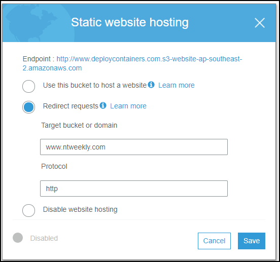 Static website hosting  Endpoint http://wmv_deploycontainerscom_s3-website-ap-soutneast-  2.amazonaws.com  O  IJse this bucket to host a websiteO Learn more  Redirect requests O Leam more  Target bucket or domain  www_ ntweekly.com  Protocol  http  O  Disable website hosting  Disabled  Cancel  Save