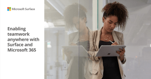 Enabling teamwork anywhere with Surface and Microsoft 365