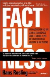 Factfulness Diez razones por las que estamos equivocados sobre el mundo. Y por qué las cosas están mejor de lo que piensas Hans Rosling | Ola Rosling | Anna Rosling Rönnlund