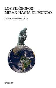"""David Edmonds (editor): """"Los filósofos miran hacia el mundo. 62 problemas de ética práctica"""" (Cátedra, Madrid, 2018)"""