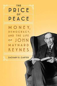 The price of peace. Zachary D. Carter. Random House, 2020. 608 págs. 29¡71 € (papel) / 11'01 € (digital)