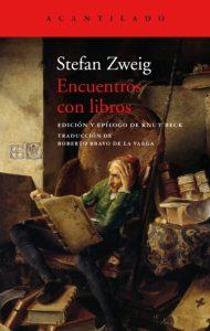 Encuentros con libros. Stefan Zweig. Acantilado. Barcelona, 2020, 258 págs. 20'90 euros (papel) / 10'99 euros (digital) Traducido por Roberto Bravo de la Varga