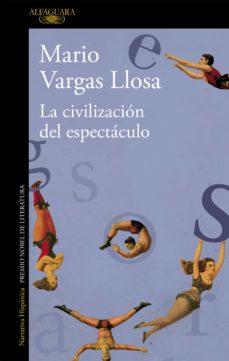 La civilización del espectáculo. Vargas Llosa. Alfaguara. 2012. 232 págs.