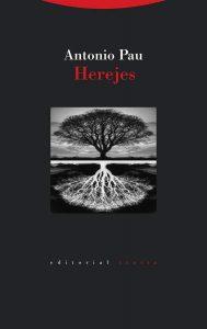 """""""Herejes"""". Antonio Pau. Trotta. Madrid, 2020. 144 págs, 13 € (papel), 9'99 € (digital)"""