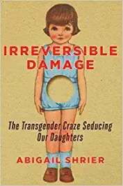 Irreversible damage. Abigail Shrier. Regnery Publishing. 287 págs. 26'9 € (papel) / 15'8 € (digital).