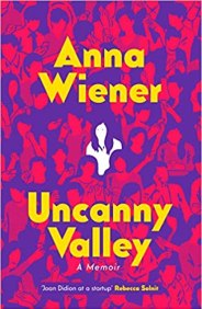 Uncanny valley. Anna Wiener. Harper Collins. 279 pág. 20'8 € (papel) / 6'5€ (digital)