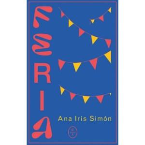 """Feria"". Ana Iris Simón. Círculo de tiza. Madrid, 2020. 232 págs. 21 € (papel); 9'49 € (digital)."