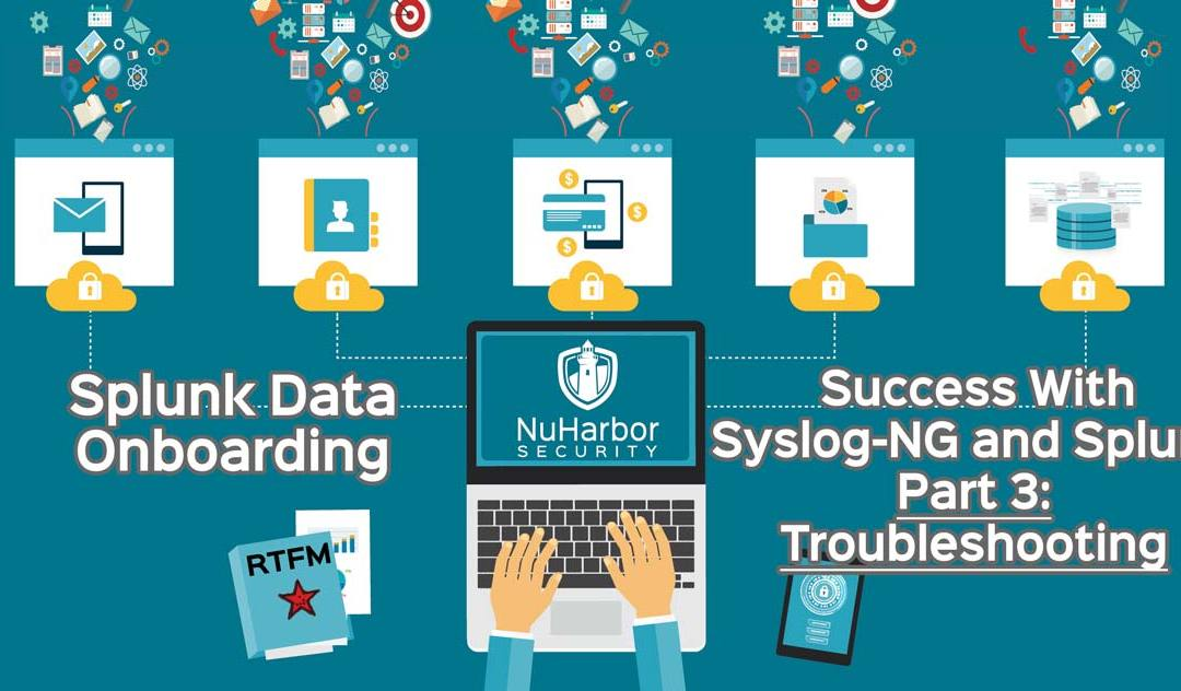 Splunk Data Onboarding: Success With Syslog-NG and Splunk – Part 3 Troubleshooting