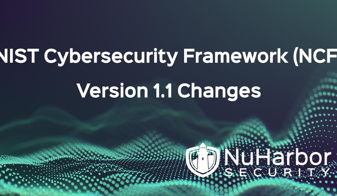 NIST Cybersecurity Framework (NCF) Version 1.1 Changes