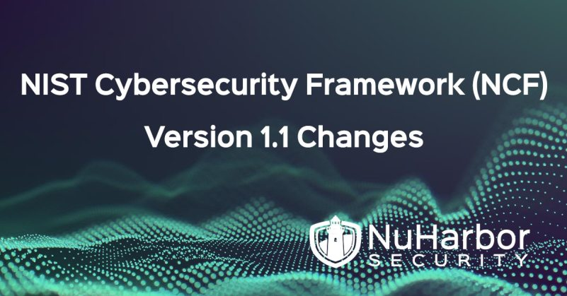 NIST Cybersecurity Framework (NCF) Version 1.1 Changes | NuHarbor Security