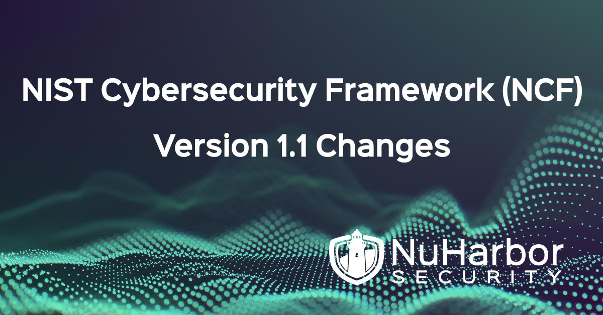 NIST Cybersecurity Framework (NCF) Version 1 1 Changes