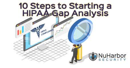 10 Steps to Starting a HIPAA Gap Analysis | NuHarbor Security