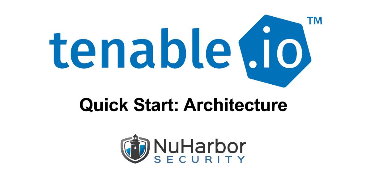 Quick Start: Tenable IO Architecture   NuHarbor Security