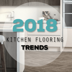 Kitchen Flooring Trends Wall Mount Light Fixtures Of 2018 Number One Kitchens