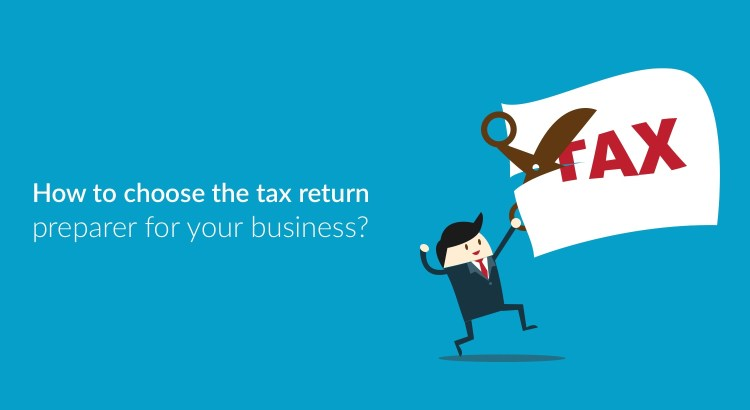 How to Choose the Tax Return Prepare for Your Business